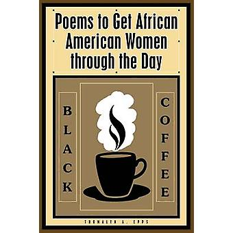 Black Coffee Poems to Get African American Women through the Day by Epps & Thomalyn A.