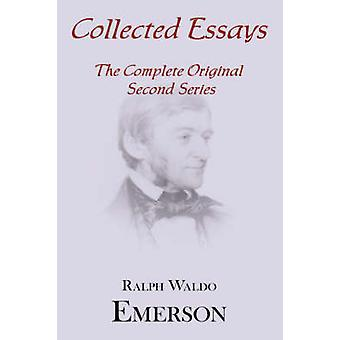 Collected Essays Complete Original Second Series by Emerson & Ralph Waldo