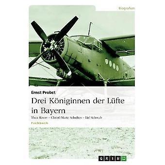 Drei Kniginnen der Lfte in Bayern door Probst & Ernst