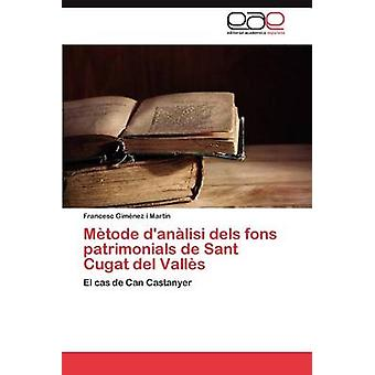 Metode DAnalisi Dels Fons Patrimonials de Sant Cugat del Valles von Gim Nez I. Mart N. & Francesc