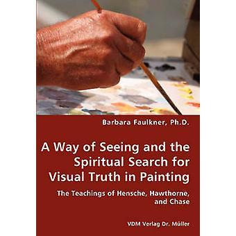 Una manera de ver y la búsqueda espiritual de la verdad Visual en la pintura por Faulkner y Barbara
