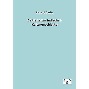 Beitrge Zur Indischen Kulturgeschichte von & Richard Garbe