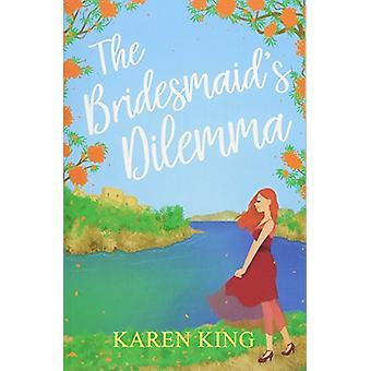 The Bridesmaid's Dilemma by Karen King - 9781786150967 Book