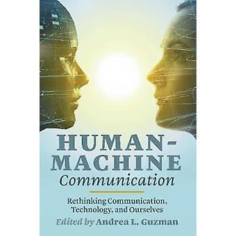 Human-Machine Communication - Rethinking Communication - Technology -