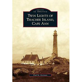 Twin Lights of Thacher Island - Cape Ann by Paul St Germain - 9780738