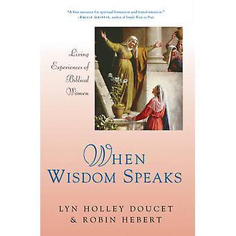 When Wisdom Speaks - Living Experiences of Biblical Women by Lyn Holle