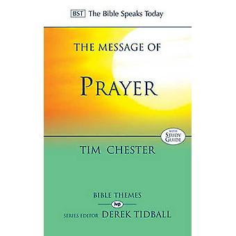 The Message of Prayer - Approaching the Throne of Grace by Tim Chester