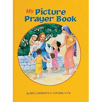 My Picture Prayer Book by Lawrence G Lovasik - 9780899421346 Book