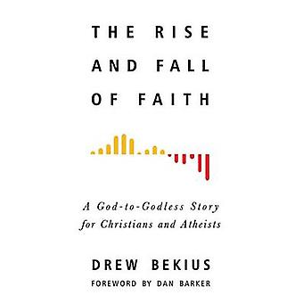 The Rise and Fall of Faith - A God-To-Godless Story for Christians and