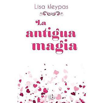 La Antigua Magia /Again the Magic by Lisa Kleypas - 9788490704318 Book