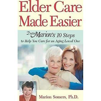 Vanhin Care helpottuu: tohtori Marion 10 askelta auttaa sinua huolehtimaan ikääntymisestä rakastettu yksi