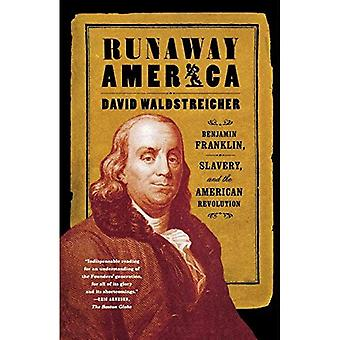 Runaway America : Benjamin Franklin, Slavery, and the American Revolution