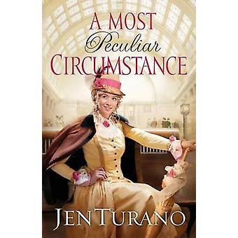 A Most Peculiar Circumstance by Jen Turano - 9780764210198 Book