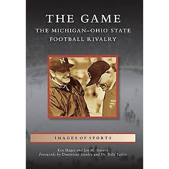 The - Game - The Michigan-Ohio State Football Rivalry by Ken Magee - Jo