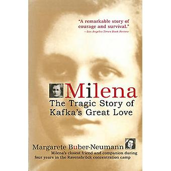 Milena - The Tragic Story of Kafka's Great Love by Margarete Buber-Neu