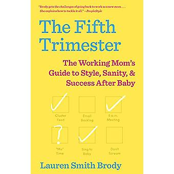 The Fifth Trimester - The Working Mom's Guide to Style - Sanity - and