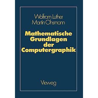 Mathematische Grundlagen Der Computergraphik by Luther & Wolfgang