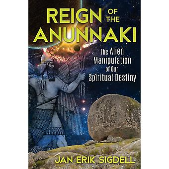 Reign of the Anunnaki by Jan E Sigdell