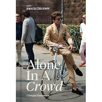 Men In This Town Alone In A Crowd by Giuseppe Santamaria