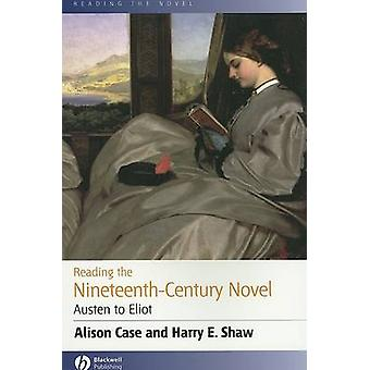 Reading the Nineteenth-Century Novel - Austen to Eliot by Alison A. Ca