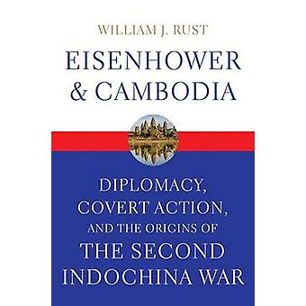 Eisenhower and Cambodia - Diplomacy - Covert Action - and the Origins