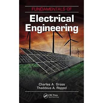 Fundamentals of Electrical Engineering by Gross & Charles A. Auburn University & Alabama & USARoppel & Thaddeus A. Auburn University & Alabama & USA