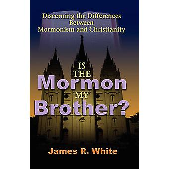 Is the Mormon My Brother by White & James R.