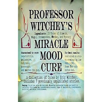 Professor Witcheys Miracle Mood Cure by Witchey & Eric M.