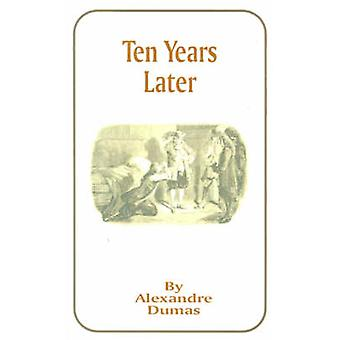 Ten Years Later by Dumas & Alexandre