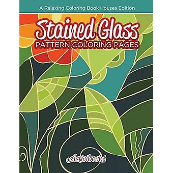 Stained Glass Pattern Coloring Pages A Relaxing Coloring Book Houses Edition by Activibooks