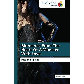 Moments From The Heart Of A Monster With Love by Blagg Natasha