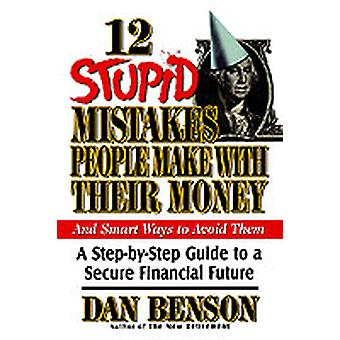 12 Stupid Mistakes People Make with Their Money by Benson & Dan