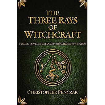 The Three Rays of Witchcraft by Penczak & Christopher