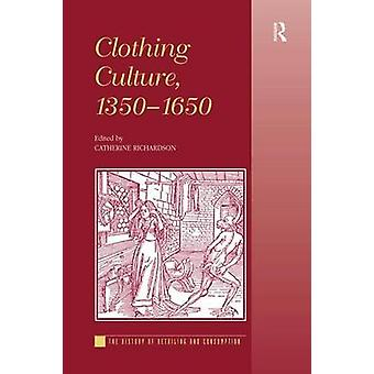 Clothing Culture 13501650 by Edited by Catherine Richardson