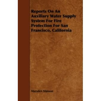 Reports on an Auxiliary Water Supply System for Fire Protection for San Francisco California by Manson & Marsden