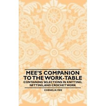 Mees Companion to the WorkTable  Containing Selections in Knitting Netting and Crochet Work by Mee & Cornelia