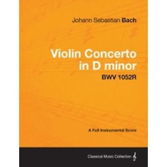 Violin Concerto in D minor  A Full Instrumental Score BWV 1052R by Bach & Johann Sebastian