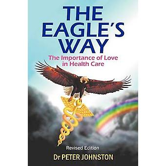 The Eagles Way The Importance of Love in Healthcare by Johnston & Dr. Peter