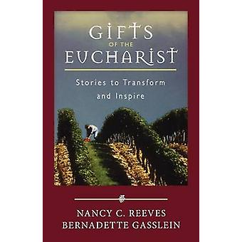 Gifts of the Eucharist Stories to Transform and Inspire by Reeves & Nancy C.