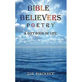 Bible Believers Poetry A Gift Book of Life by Pinckney & Zoe