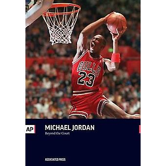 Michael Jordan Beyond the Court by Press & The Associated