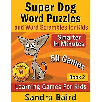 Super Dog Word Puzzles and Word Scrambles Learning Games for Kids by Baird & Sandra