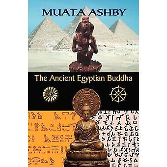 The Ancient Egyptian Buddha The Ancient Egyptian Origins of Buddhism by Ashby & Muata