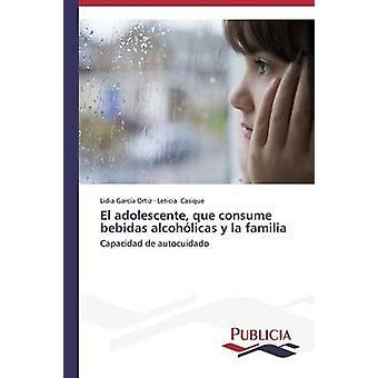 El adolescente que consume bebidas alcohlicas y la familia by Garca Ortiz Lidia