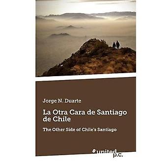 La Otra Cara de Santiago de Chile by Jorge N. Duarte
