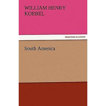 South America by Koebel & W. H. William Henry