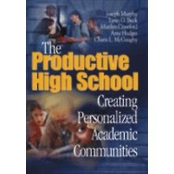 The Productive High School Creating Personalized Academic Communities by Murphy & Joseph
