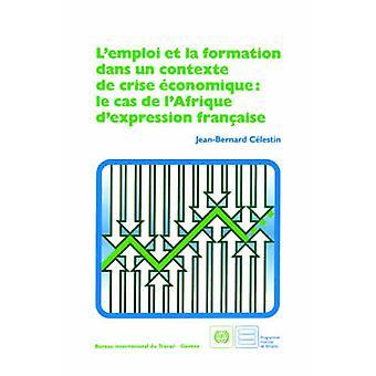 Lemploi et la formation dans un contexte de crise conomique le cas de lAfrique dexpression franaise by Clestin & JeanBernard