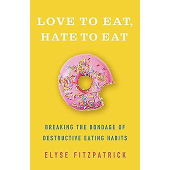Amano mangiare - odio mangiare - rompendo la schiavitù di mangiare distruttivo