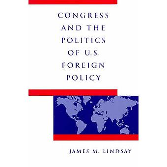 Congress and the Politics of U.S. Foreign Policy par James M. Lindsay